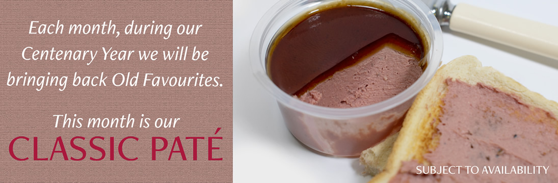 Each month, during our Centenary Year we will be bringing back Old Favourites. This month is our Classic Paté